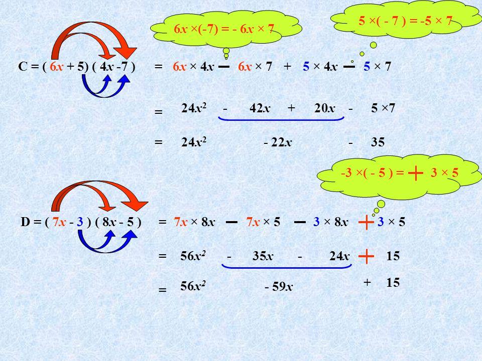 5 ×( - 7 ) = -5 × 7 6x ×(-7) = - 6x × 7. C = ( 6x + 5) ( 4x -7 ) = 6x × 4x. 6x × 7. + 5 × 4x.