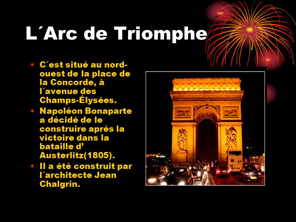 L´Arc de TriompheC´est situé au nord-ouest de la place de la Concorde, à l´avenue des Champs-Élysées.