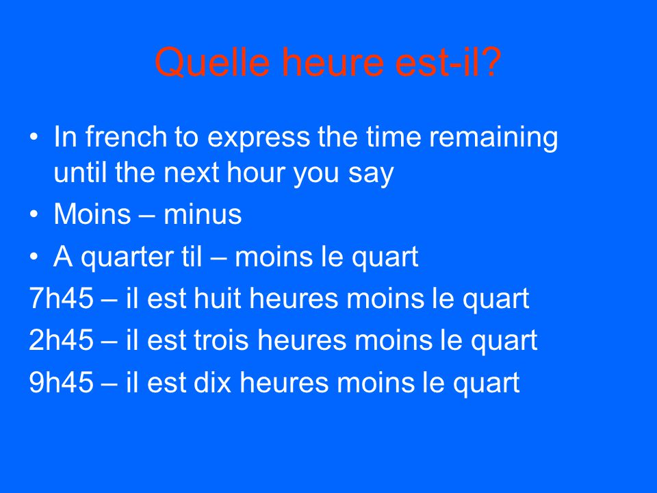 Quelle heure est-il In french to express the time remaining until the next hour you say. Moins – minus.