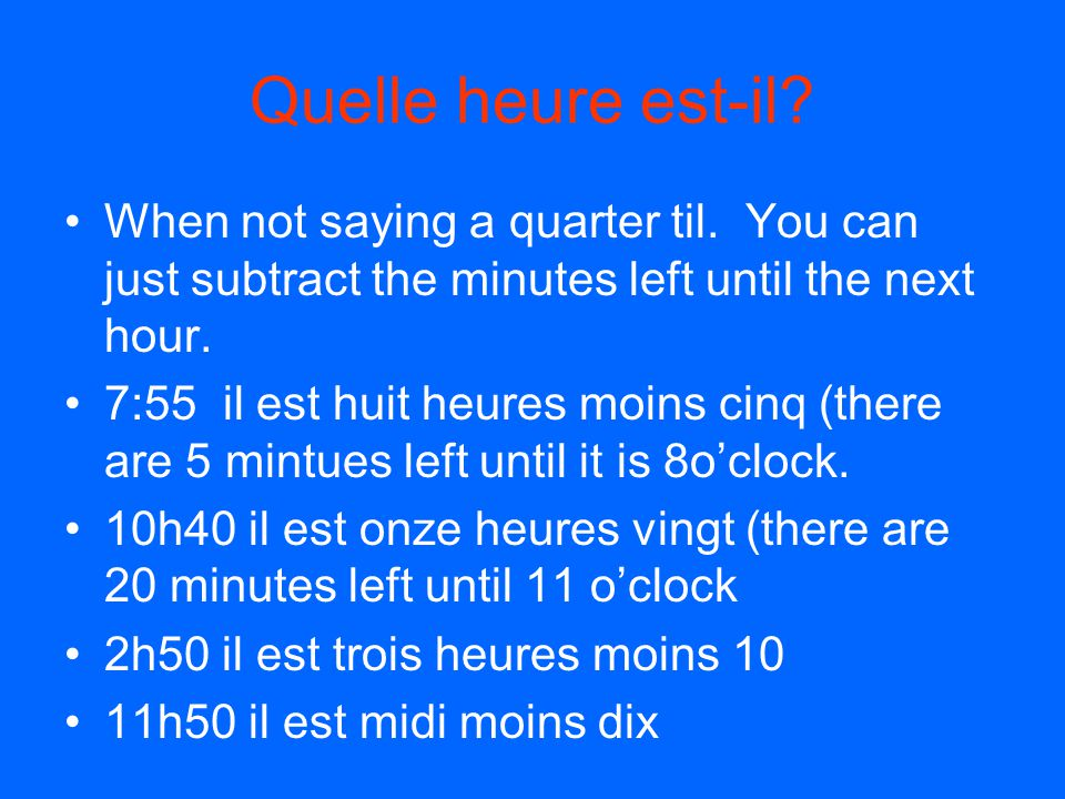 Quelle heure est-il When not saying a quarter til. You can just subtract the minutes left until the next hour.