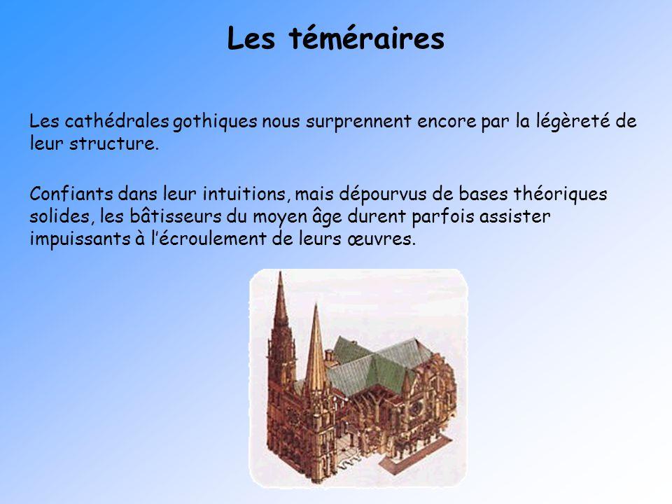 Les téméraires Les cathédrales gothiques nous surprennent encore par la légèreté de leur structure.