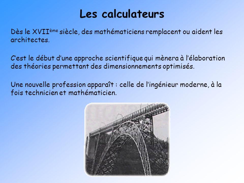 Les calculateurs Dès le XVIIème siècle, des mathématiciens remplacent ou aident les architectes.