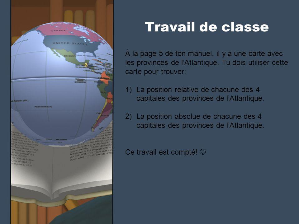 Travail de classe À la page 5 de ton manuel, il y a une carte avec les provinces de l'Atlantique. Tu dois utiliser cette carte pour trouver: