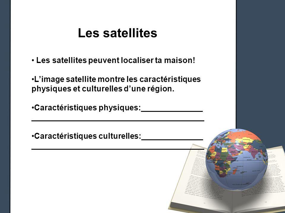 Les satellites Les satellites peuvent localiser ta maison!