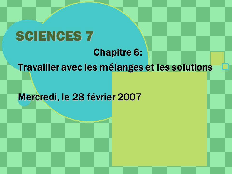 SCIENCES 7 Chapitre 6: Travailler avec les mélanges et les solutions