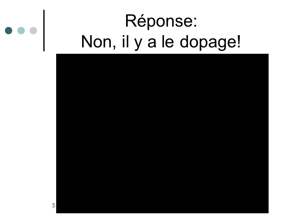 Réponse: Non, il y a le dopage!