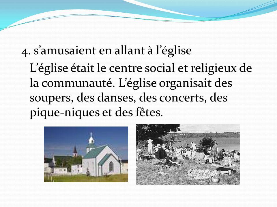 4. s'amusaient en allant à l'église L'église était le centre social et religieux de la communauté.