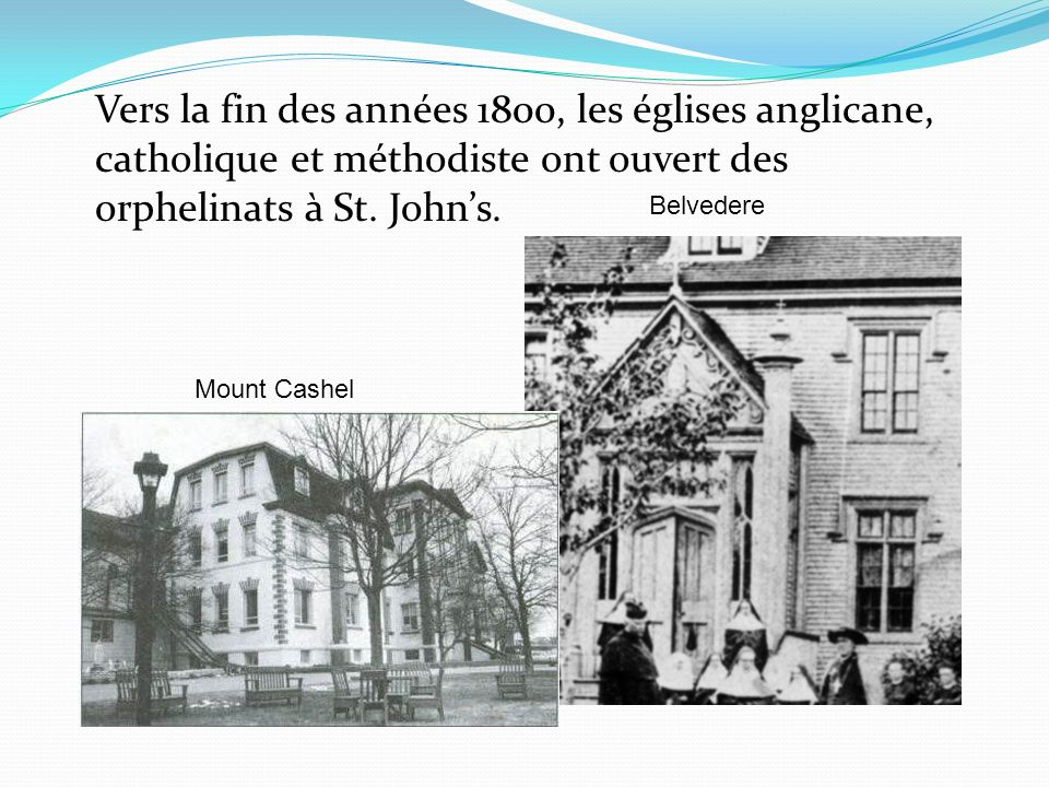 Vers la fin des années 1800, les églises anglicane, catholique et méthodiste ont ouvert des orphelinats à St. John's.