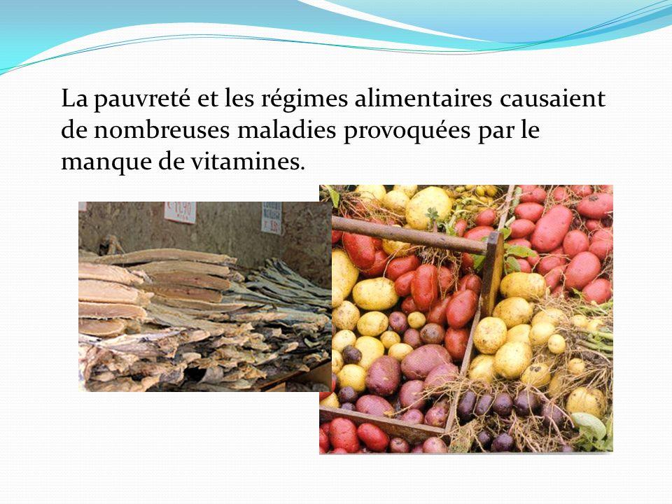 La pauvreté et les régimes alimentaires causaient de nombreuses maladies provoquées par le manque de vitamines.