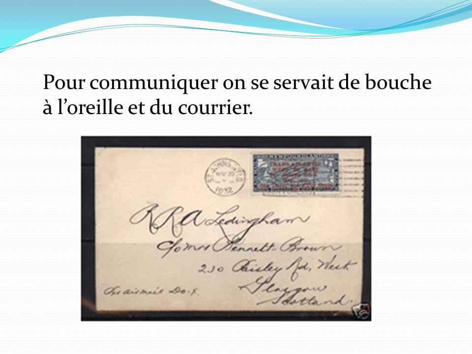 Pour communiquer on se servait de bouche à l'oreille et du courrier.