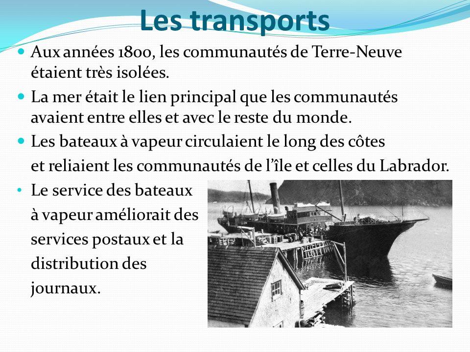 Les transports Aux années 1800, les communautés de Terre-Neuve étaient très isolées.