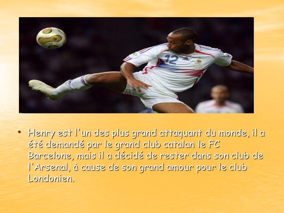 Henry est l un des plus grand attaquant du monde, il a été demandé par le grand club catalan le FC Barcelone, mais il a décidé de rester dans son club de l Arsenal, à cause de son grand amour pour le club Londonien.