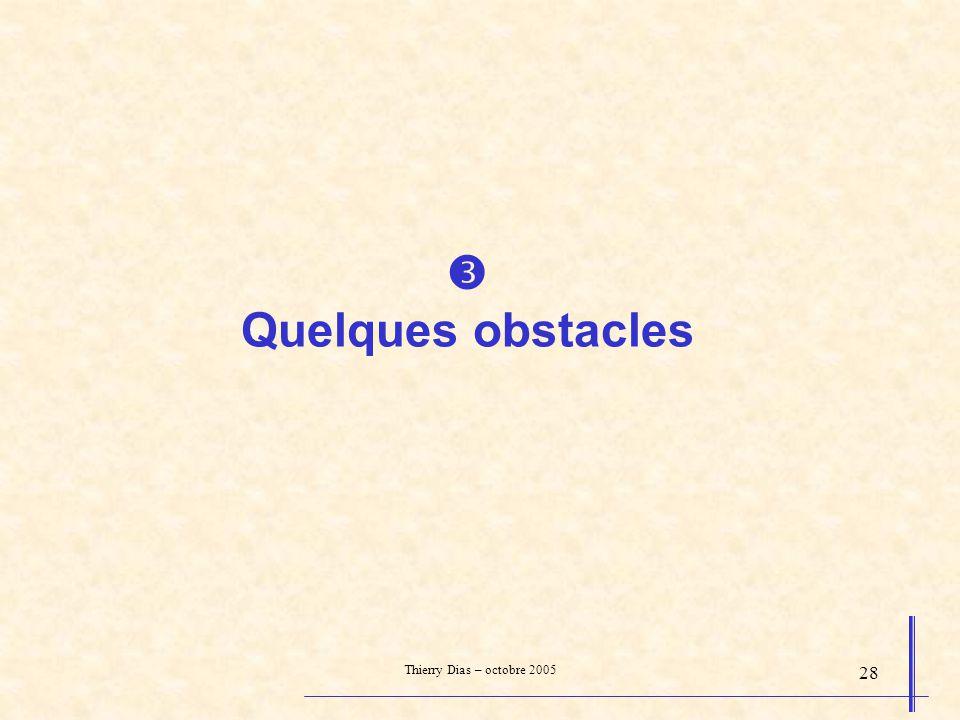  Quelques obstacles Thierry Dias – octobre 2005