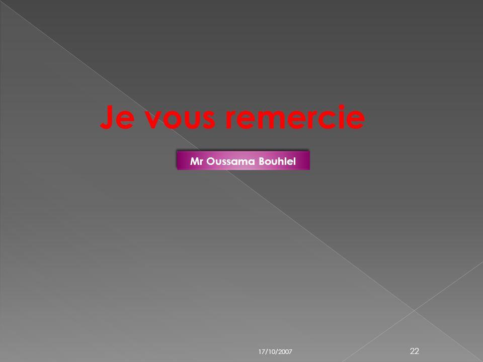Je vous remercie Mr Oussama Bouhlel 17/10/2007