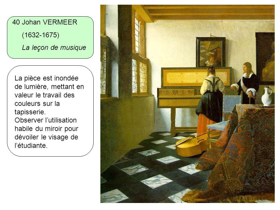40 Johan VERMEER (1632-1675) La leçon de musique. La pièce est inondée de lumière, mettant en valeur le travail des couleurs sur la tapisserie.