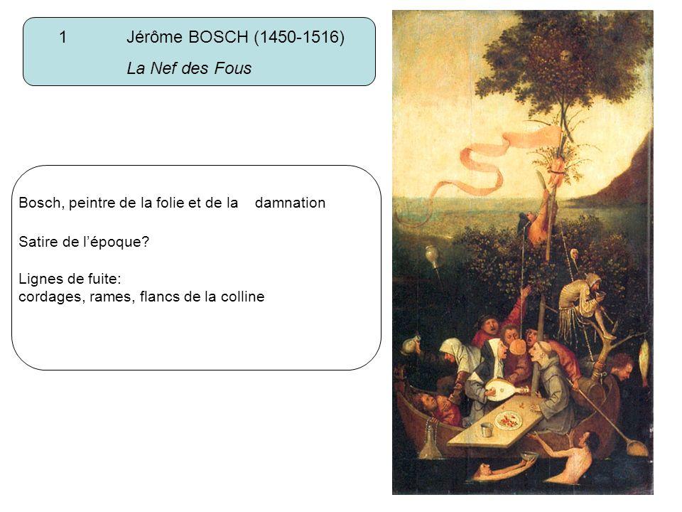 1 Jérôme BOSCH (1450-1516) La Nef des Fous