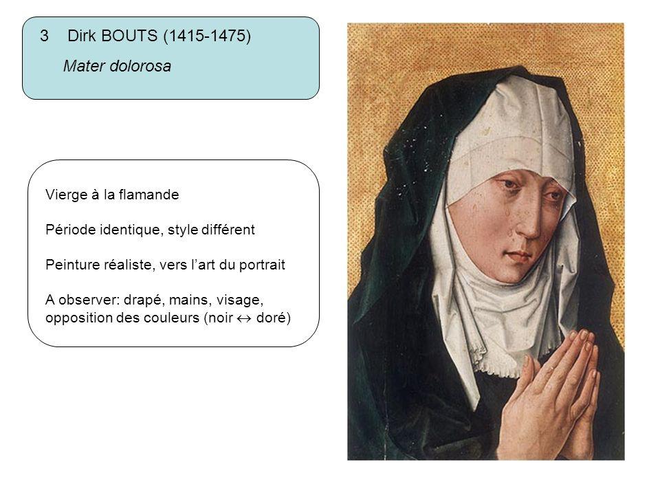 3 Dirk BOUTS (1415-1475) Mater dolorosa Vierge à la flamande