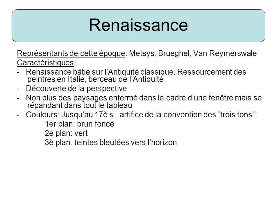 Renaissance Représentants de cette époque: Metsys, Brueghel, Van Reymerswale. Caractéristiques: