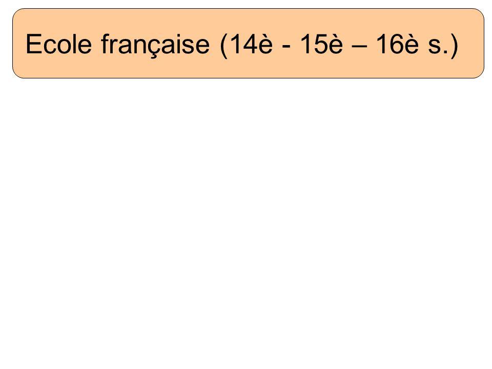 Ecole française (14è - 15è – 16è s.)