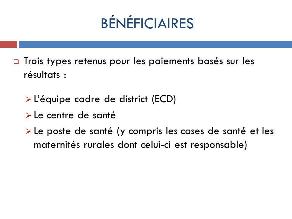 BÉNÉFICIAIRES Trois types retenus pour les paiements basés sur les résultats : L'équipe cadre de district (ECD)