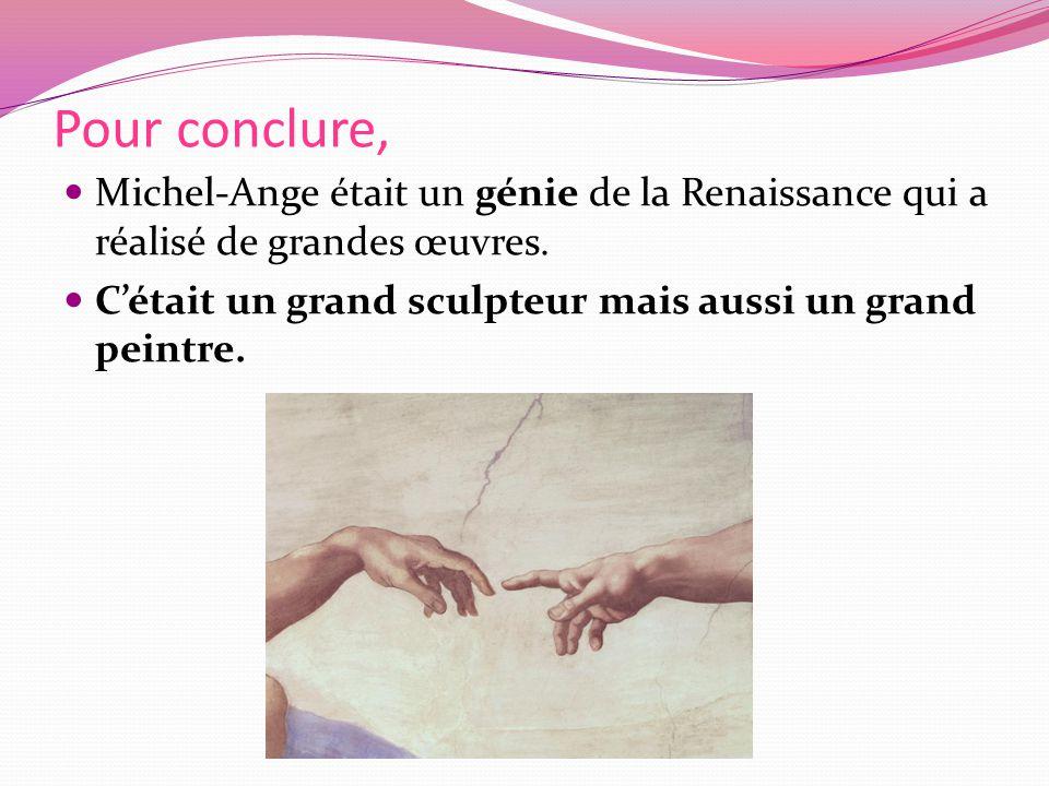 Pour conclure, Michel-Ange était un génie de la Renaissance qui a réalisé de grandes œuvres.
