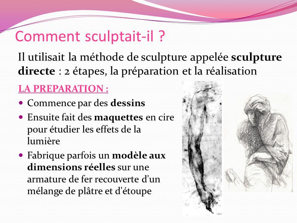 Comment sculptait-il Il utilisait la méthode de sculpture appelée sculpture directe : 2 étapes, la préparation et la réalisation.