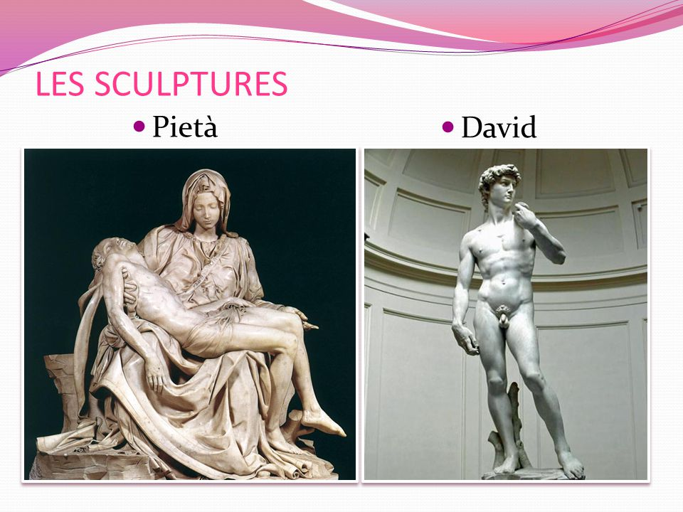 LES SCULPTURES Pietà David