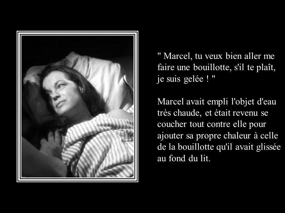 Marcel, tu veux bien aller me faire une bouillotte, s il te plaît, je suis gelée .