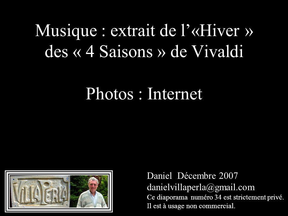 Musique : extrait de l'«Hiver » des « 4 Saisons » de Vivaldi Photos : Internet