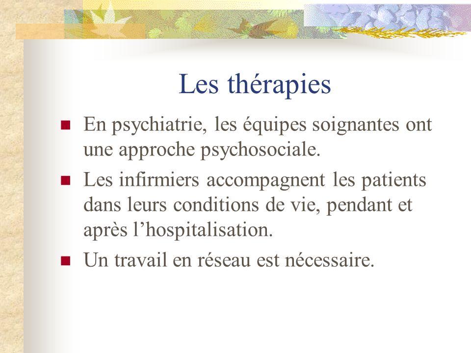 Les thérapiesEn psychiatrie, les équipes soignantes ont une approche psychosociale.