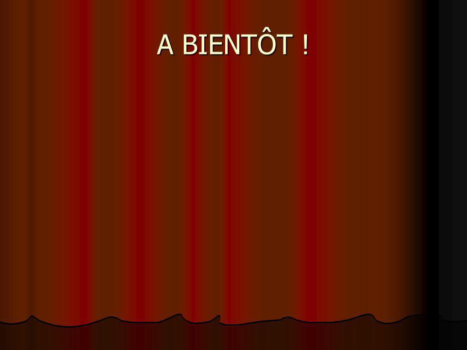 A BIENTÔT !