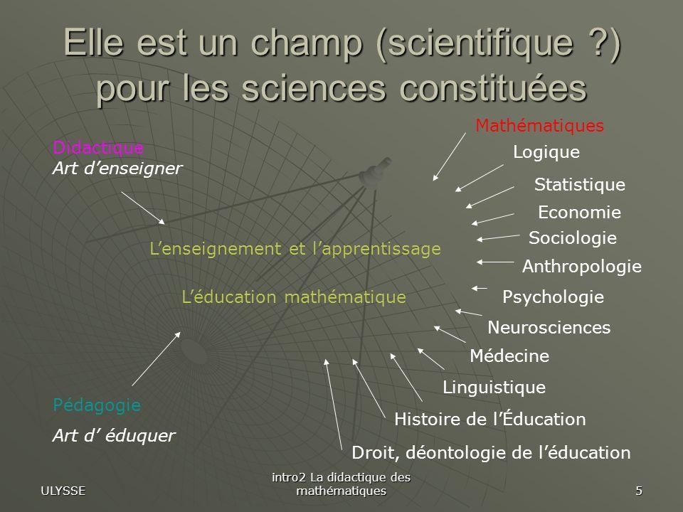 Elle est un champ (scientifique ) pour les sciences constituées