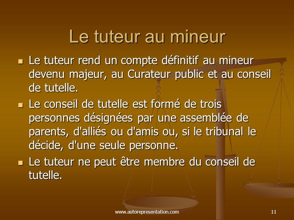 Le tuteur au mineur Le tuteur rend un compte définitif au mineur devenu majeur, au Curateur public et au conseil de tutelle.