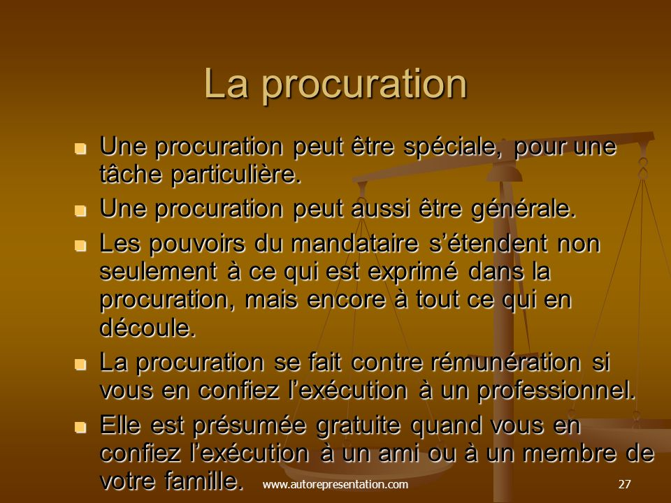 La procuration Une procuration peut être spéciale, pour une tâche particulière. Une procuration peut aussi être générale.
