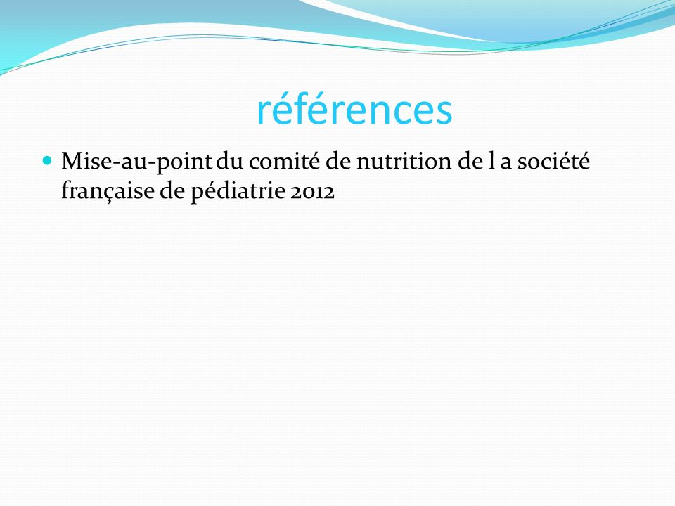 références Mise-au-point du comité de nutrition de l a société française de pédiatrie 2012