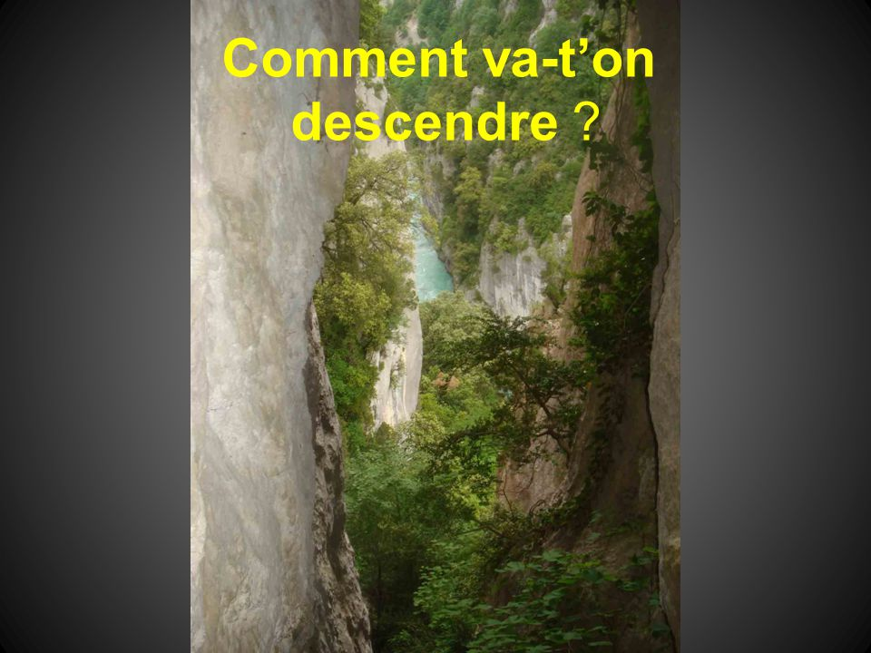 Comment va-t'on descendre