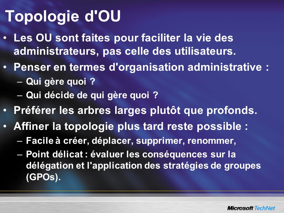 Topologie d OU Les OU sont faites pour faciliter la vie des administrateurs, pas celle des utilisateurs.
