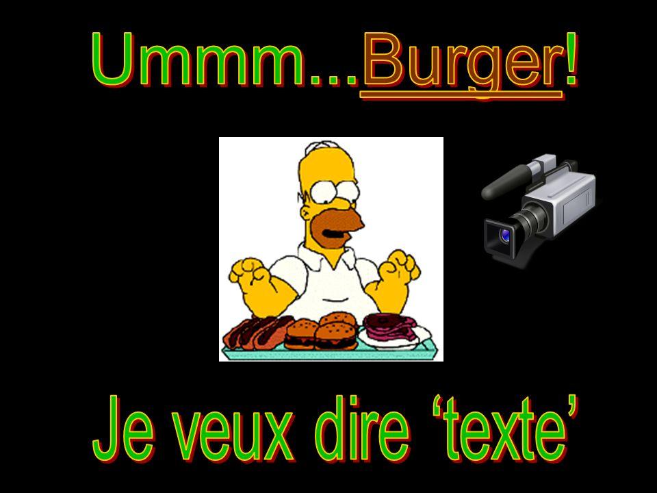 Ummm...Burger! Je veux dire 'texte'