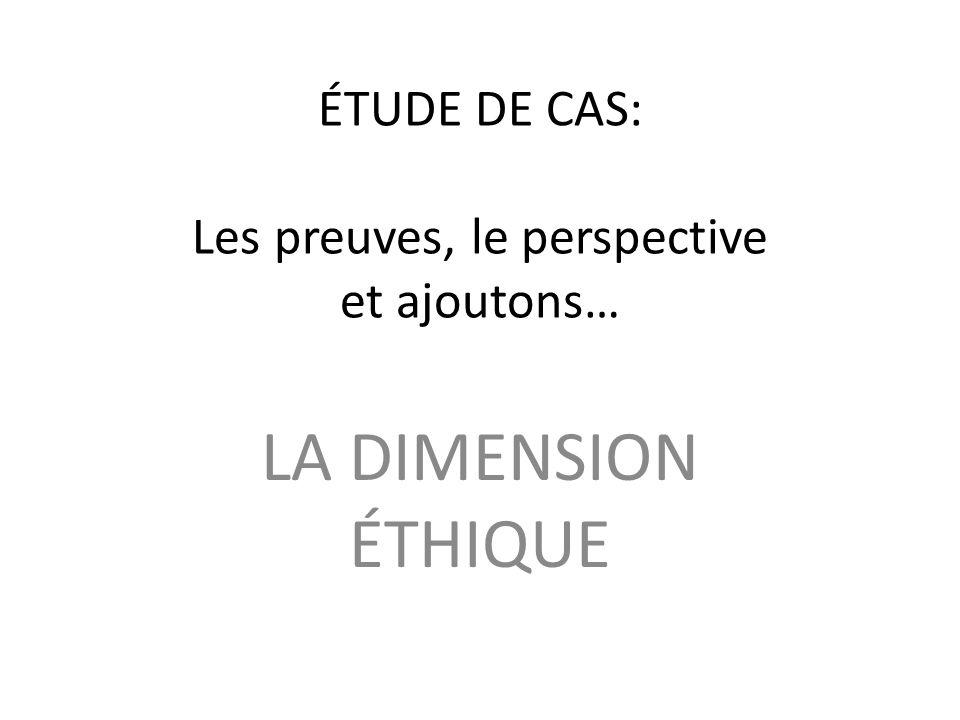 ÉTUDE DE CAS: Les preuves, le perspective et ajoutons…