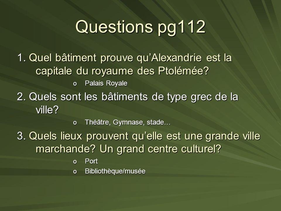 Questions pg112 1. Quel bâtiment prouve qu'Alexandrie est la capitale du royaume des Ptolémée Palais Royale.