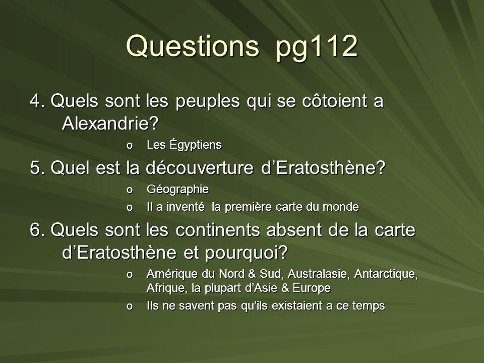 Questions pg112 4. Quels sont les peuples qui se côtoient a Alexandrie Les Égyptiens. 5. Quel est la découverture d'Eratosthène
