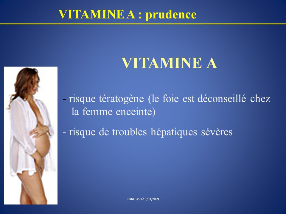 VITAMINE A VITAMINE A : prudence