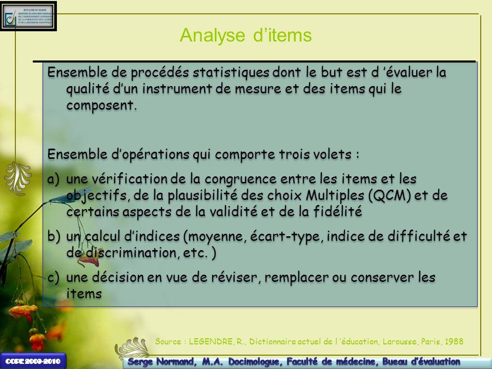 Analyse d'itemsEnsemble de procédés statistiques dont le but est d 'évaluer la qualité d'un instrument de mesure et des items qui le composent.
