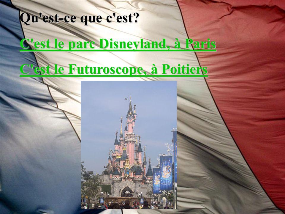 Qu est-ce que c est C est le parc Disneyland, à Paris C est le Futuroscope, à Poitiers