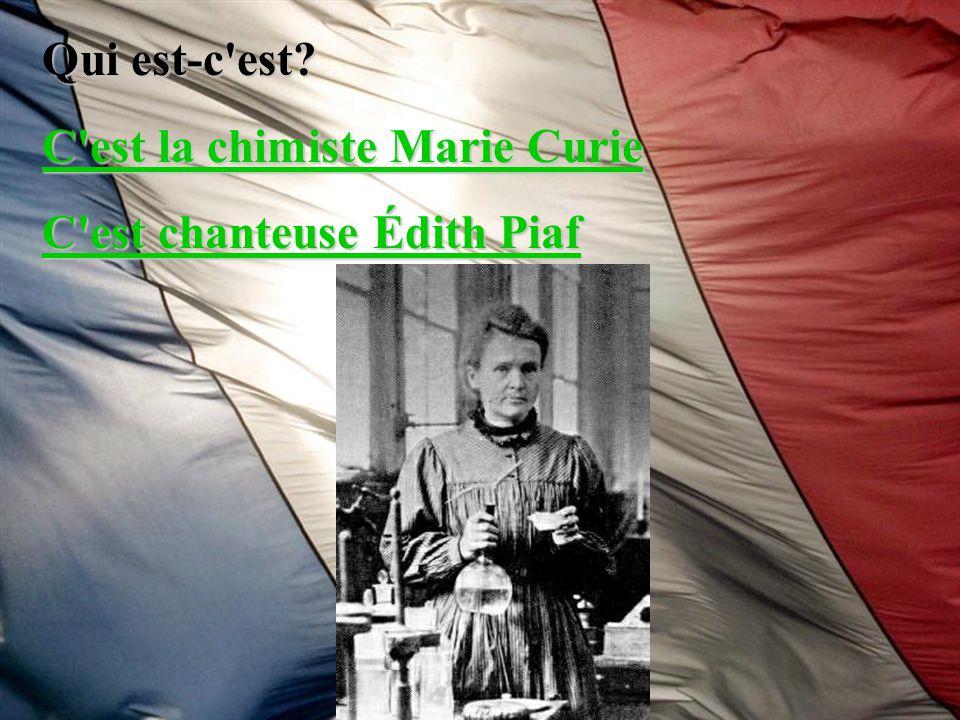 Qui est-c est C est la chimiste Marie Curie C est chanteuse Édith Piaf