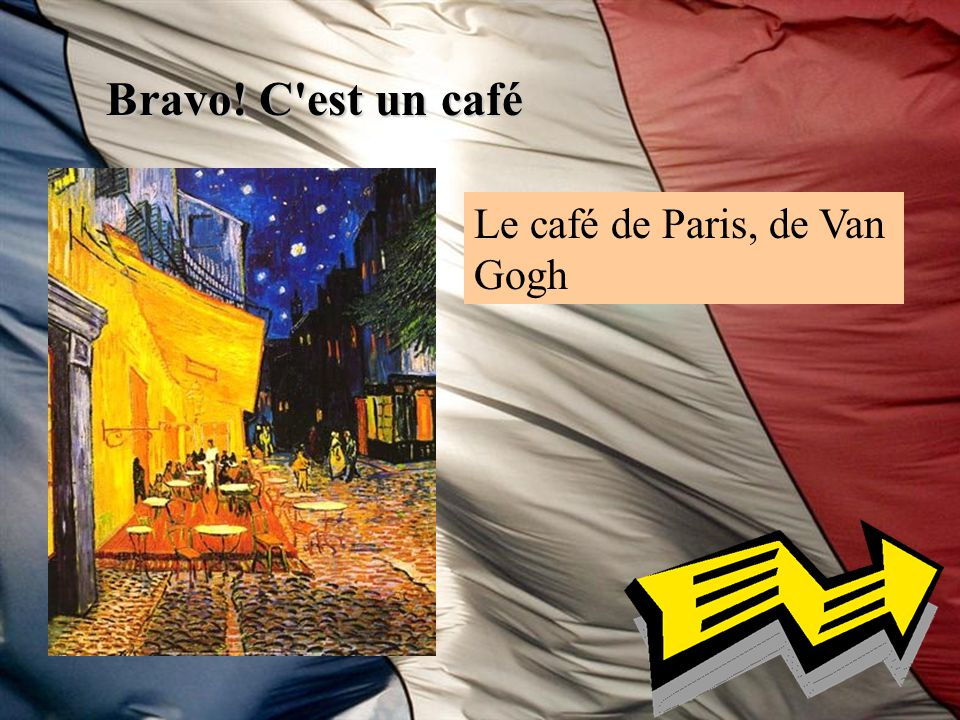 Bravo! C est un café Le café de Paris, de Van Gogh
