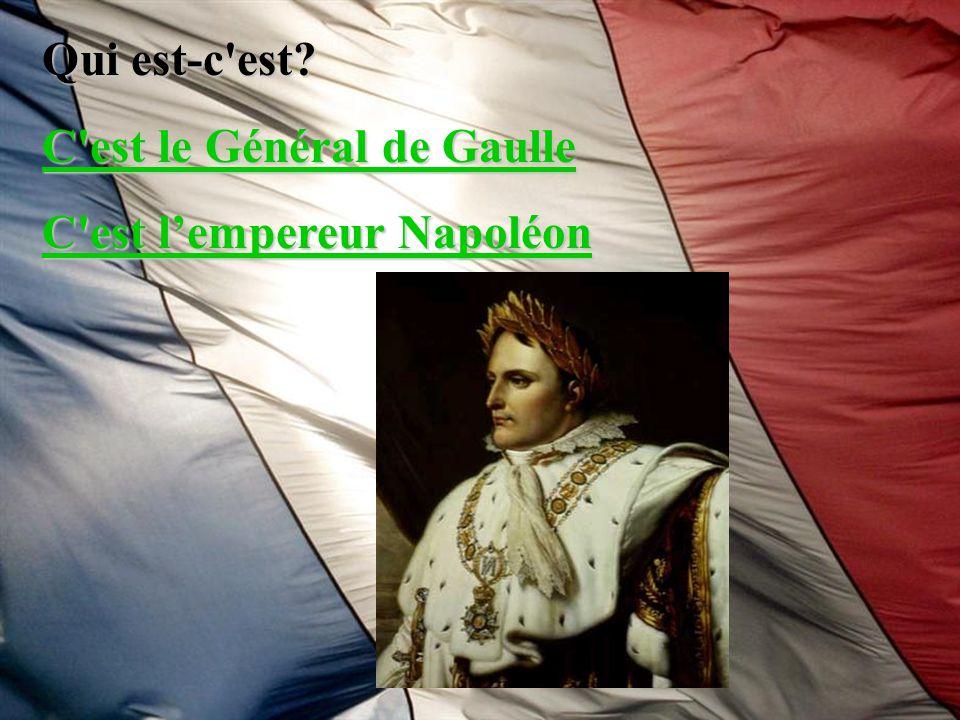 Qui est-c est C est le Général de Gaulle C est l'empereur Napoléon