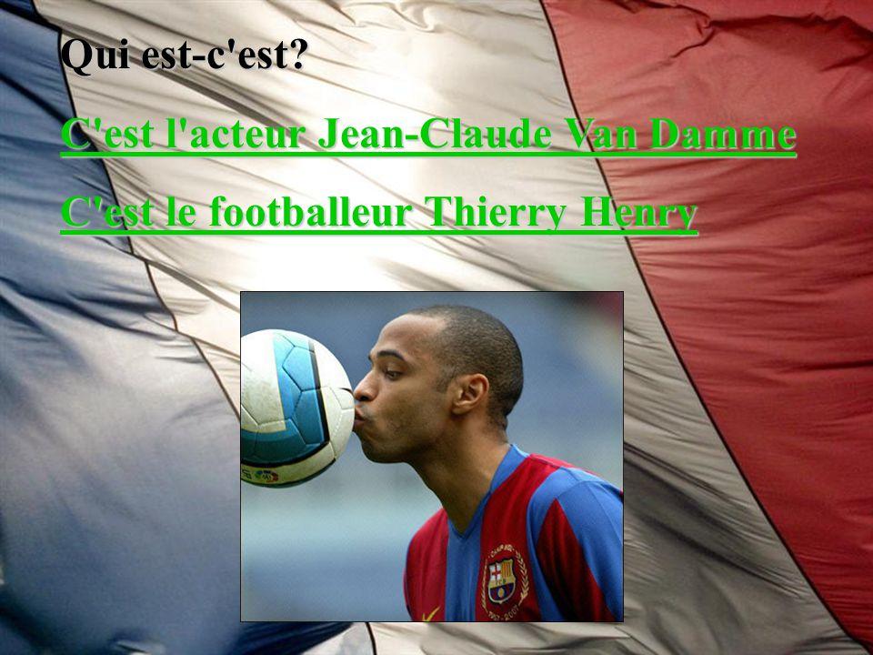 Qui est-c est C est l acteur Jean-Claude Van Damme C est le footballeur Thierry Henry