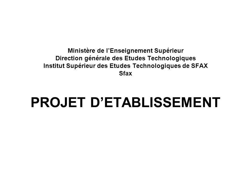 Ministère de l'Enseignement Supérieur Direction générale des Etudes Technologiques Institut Supérieur des Etudes Technologiques de SFAX Sfax PROJET D'ETABLISSEMENT