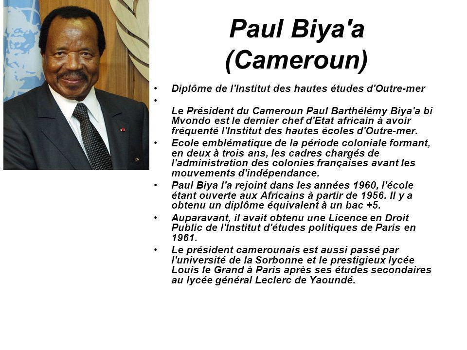 Paul Biya a (Cameroun) Diplôme de l Institut des hautes études d Outre-mer.